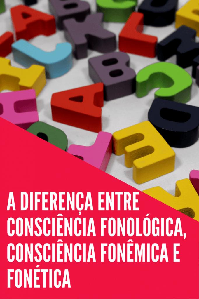 A DIFERENÇA ENTRE CONSCIÊNCIA FONOLÓGICA CONSCIÊNCIA FONÊMICA E FONÉT[a]ICA