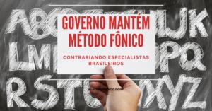 Método fônico será utilizado pelo Governo na educação contrariando a vontade de alguns especialistas brasileiros.