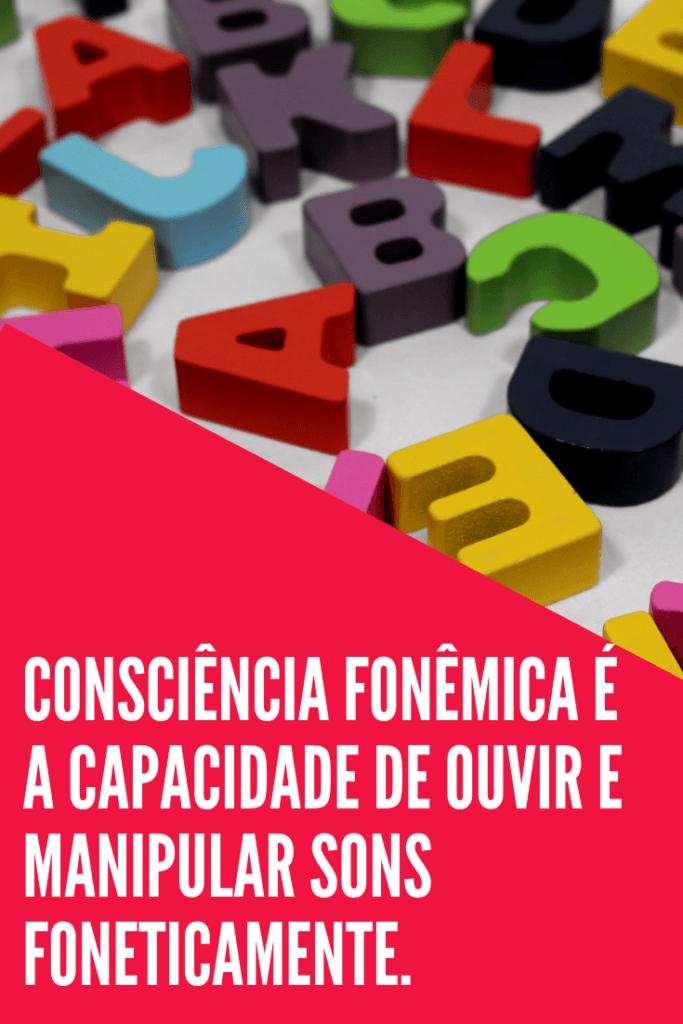 CONSCIÊNCIA FONÊMICA É A CAPACIDADE DE OUVIR E MANIPULAR SONS FONETICAMENTE.